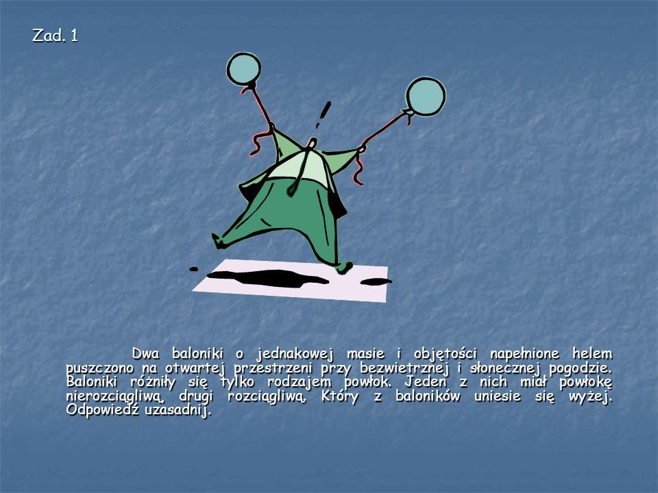 Dwa baloniki o jednakowej masie i objętości napełnione helem puszczono na otwartej przestrzeni przy bezwietrznej i słonecznej pogodzie.