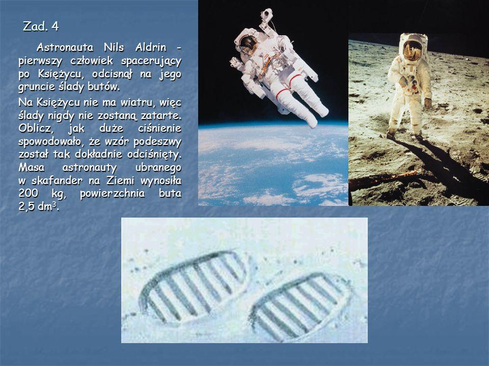 Zad. 4 Astronauta Nils Aldrin - pierwszy człowiek spacerujący po Księżycu, odcisnął na jego gruncie ślady butów. Astronauta Nils Aldrin - pierwszy czł