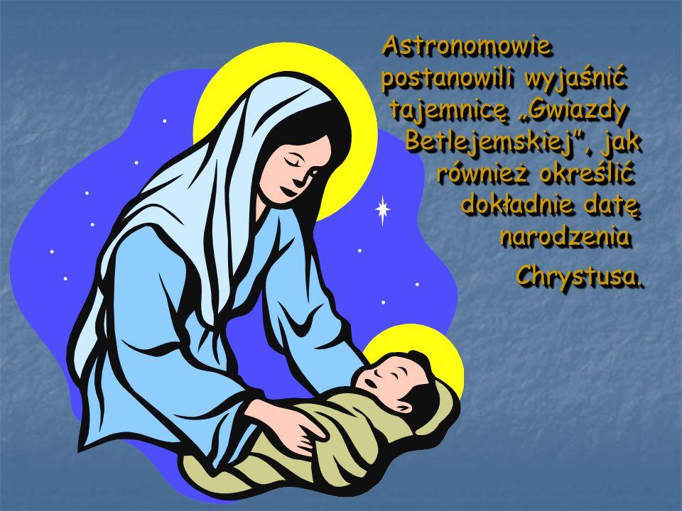 Astronomowie postanowili wyjaśnić tajemnicę Gwiazdy tajemnicę Gwiazdy Betlejemskiej, jak Betlejemskiej, jak również określić również określić dokładni