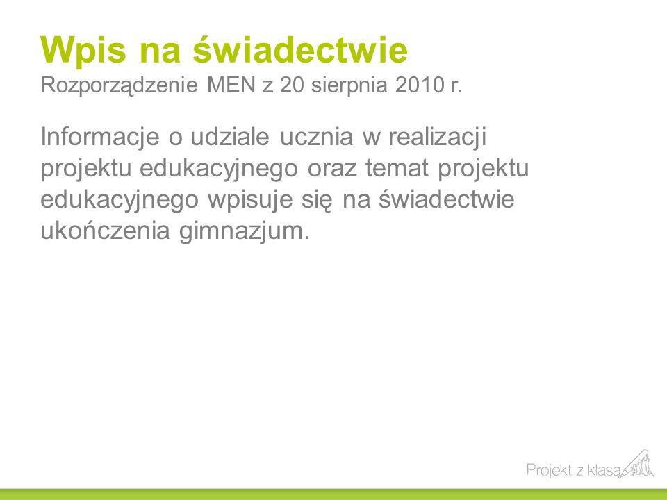 Wpis na świadectwie Rozporządzenie MEN z 20 sierpnia 2010 r. Informacje o udziale ucznia w realizacji projektu edukacyjnego oraz temat projektu edukac