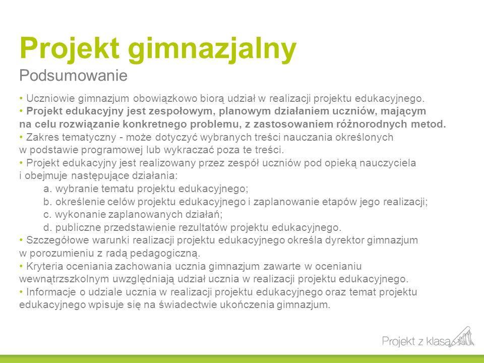 Projekt gimnazjalny Podsumowanie Uczniowie gimnazjum obowiązkowo biorą udział w realizacji projektu edukacyjnego. Projekt edukacyjny jest zespołowym,