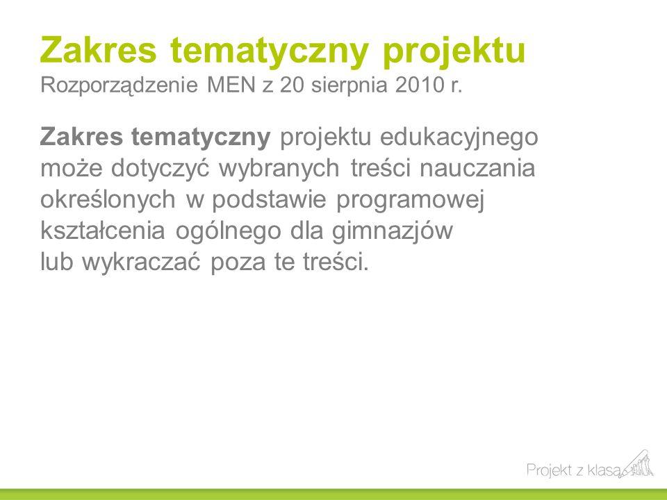Zakres tematyczny projektu Rozporządzenie MEN z 20 sierpnia 2010 r. Zakres tematyczny projektu edukacyjnego może dotyczyć wybranych treści nauczania o