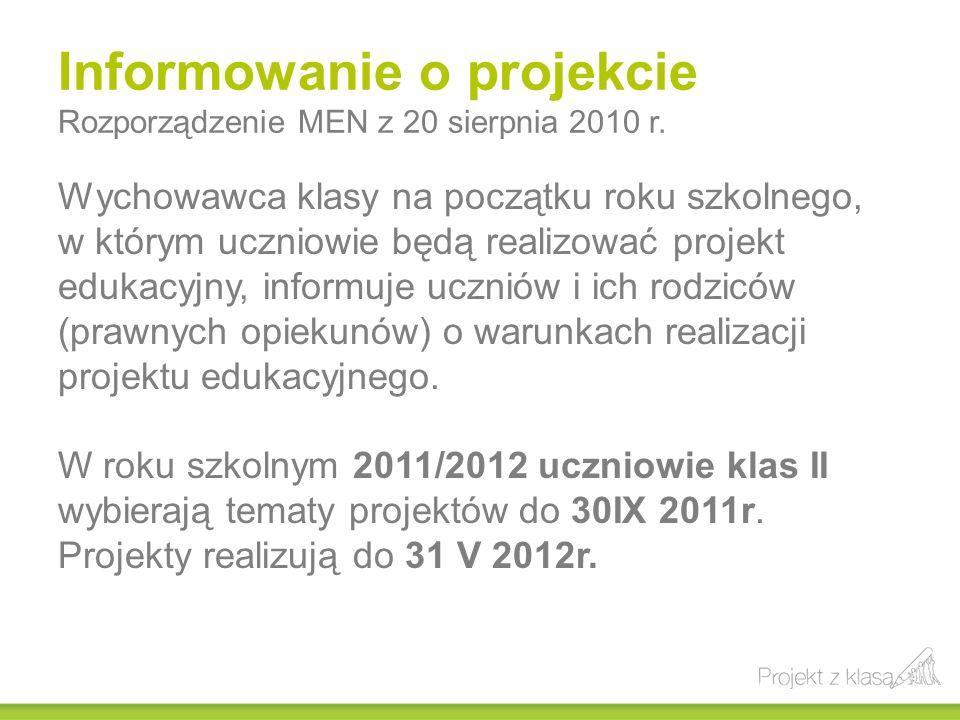 Informowanie o projekcie Rozporządzenie MEN z 20 sierpnia 2010 r. Wychowawca klasy na początku roku szkolnego, w którym uczniowie będą realizować proj