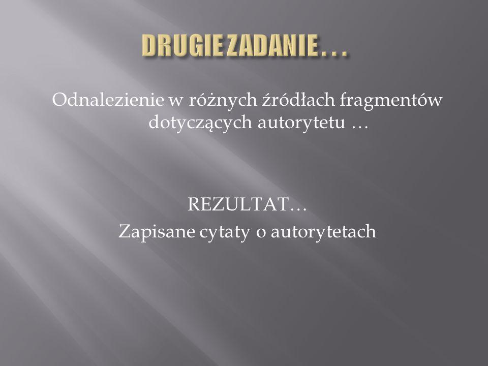 Odnalezienie w różnych źródłach fragmentów dotyczących autorytetu … REZULTAT… Zapisane cytaty o autorytetach