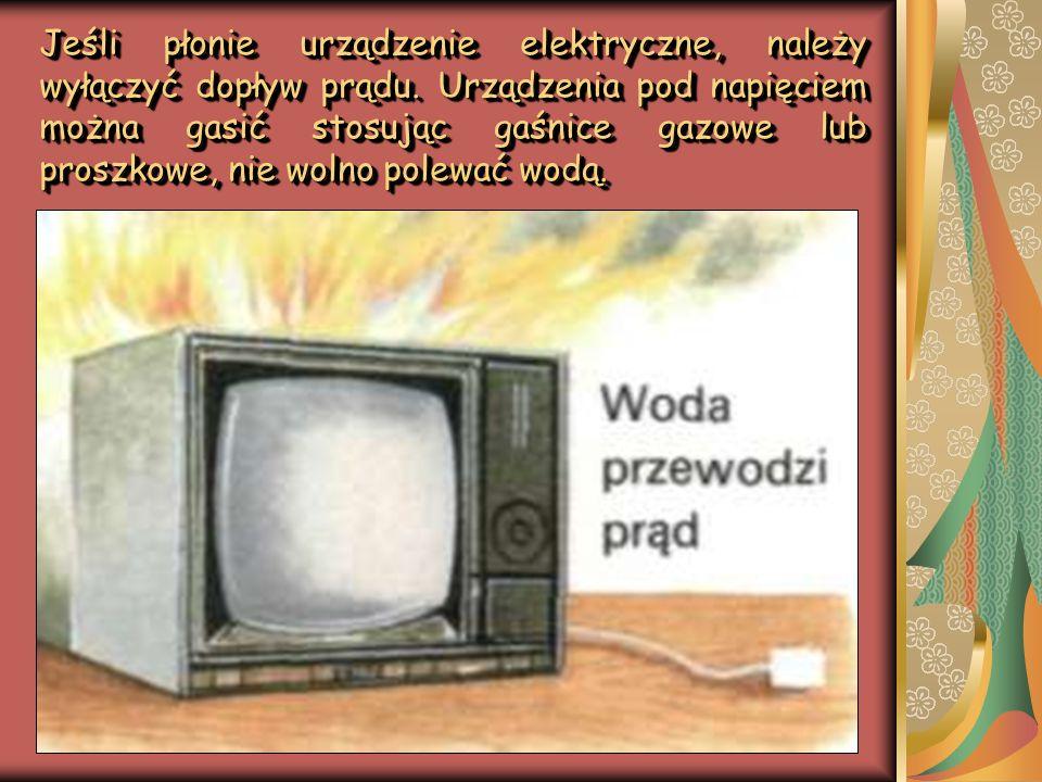 Jeśli płonie urządzenie elektryczne, należy wyłączyć dopływ prądu. Urządzenia pod napięciem można gasić stosując gaśnice gazowe lub proszkowe, nie wol
