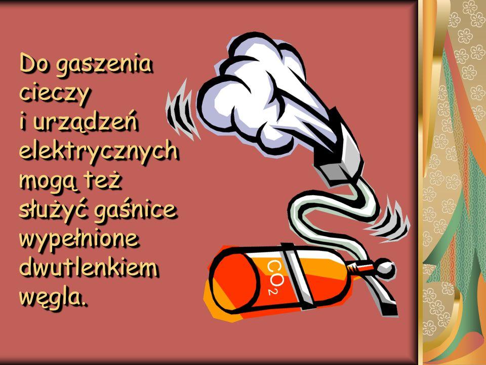 Do gaszenia cieczy i urządzeń elektrycznych mogą też służyć gaśnice wypełnione dwutlenkiem węgla. CO 2