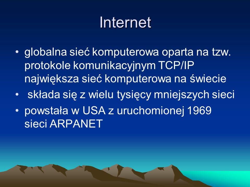 Internet globalna sieć komputerowa oparta na tzw. protokole komunikacyjnym TCP/IP największa sieć komputerowa na świecie składa się z wielu tysięcy mn
