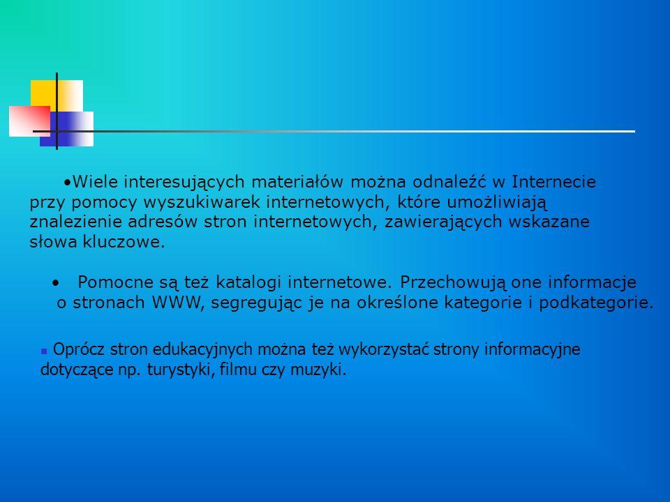 Wiele interesujących materiałów można odnaleźć w Internecie przy pomocy wyszukiwarek internetowych, które umożliwiają znalezienie adresów stron intern
