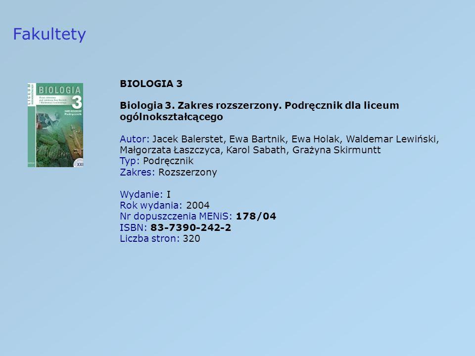 Fakultety BIOLOGIA 3 Biologia 3. Zakres rozszerzony. Podręcznik dla liceum ogólnokształcącego Autor: Jacek Balerstet, Ewa Bartnik, Ewa Holak, Waldemar