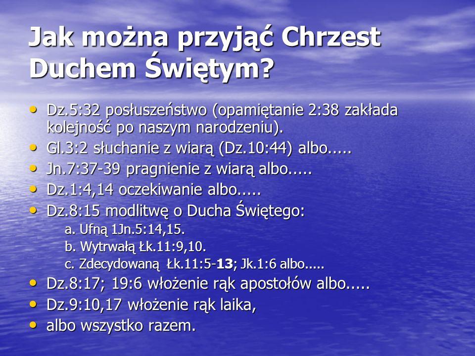 Jak można przyjąć Chrzest Duchem Świętym? Dz.5:32 posłuszeństwo (opamiętanie 2:38 zakłada kolejność po naszym narodzeniu). Dz.5:32 posłuszeństwo (opam