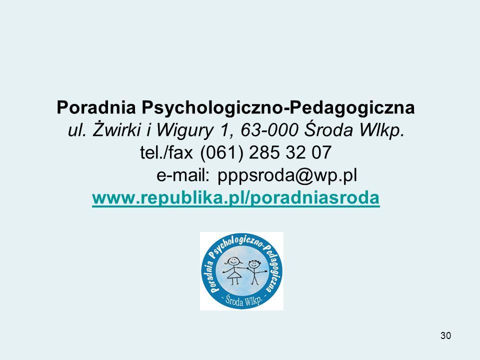 30 Poradnia Psychologiczno-Pedagogiczna ul. Żwirki i Wigury 1, 63-000 Środa Wlkp. tel./fax (061) 285 32 07 e-mail: pppsroda@wp.pl www.republika.pl/por