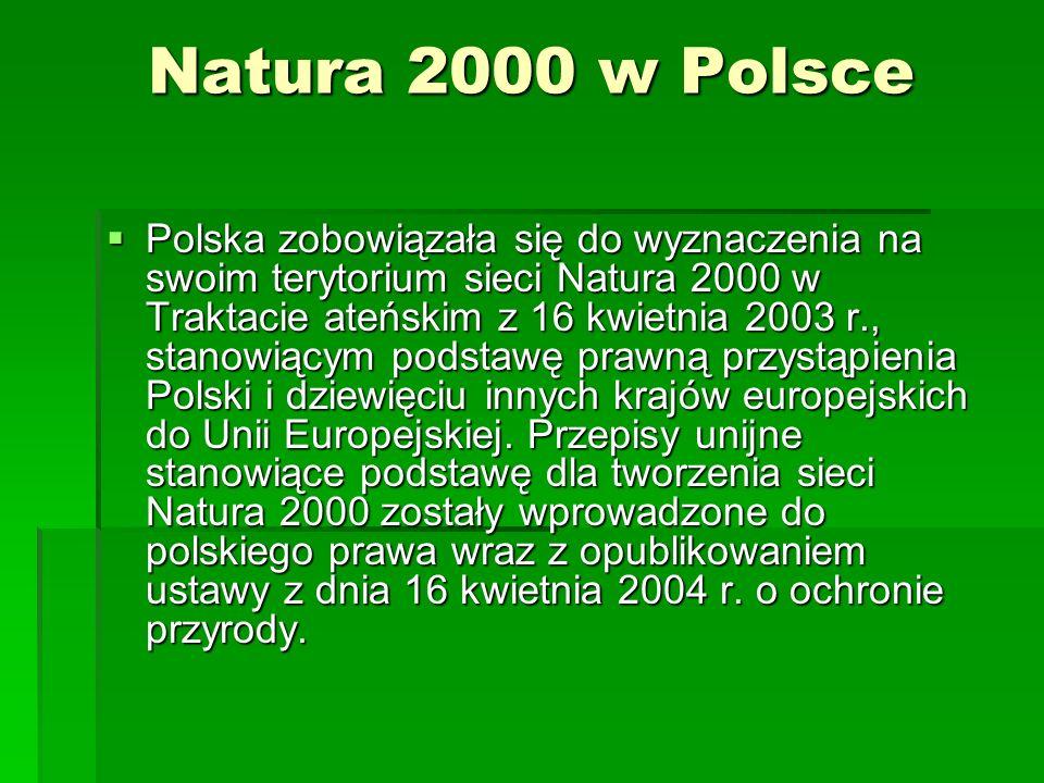 Natura 2000 w Polsce Polska zobowiązała się do wyznaczenia na swoim terytorium sieci Natura 2000 w Traktacie ateńskim z 16 kwietnia 2003 r., stanowiącym podstawę prawną przystąpienia Polski i dziewięciu innych krajów europejskich do Unii Europejskiej.