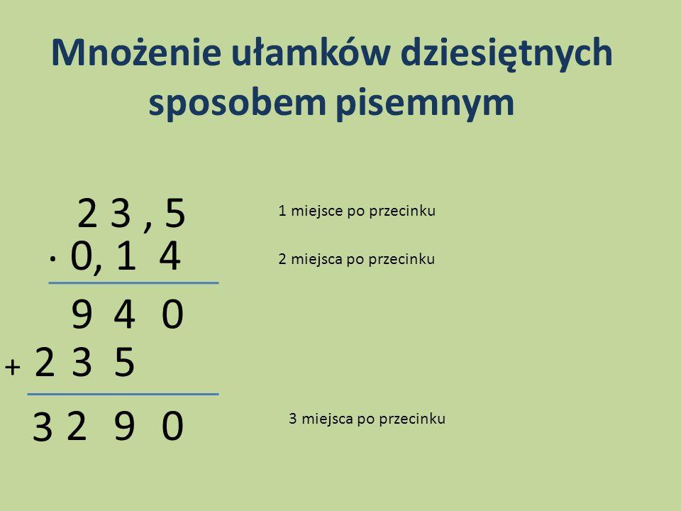 Mnożenie ułamków dziesiętnych sposobem pisemnym 2 3, 5 0, 1 4 049 532 092 3 1 miejsce po przecinku 2 miejsca po przecinku 3 miejsca po przecinku,. +