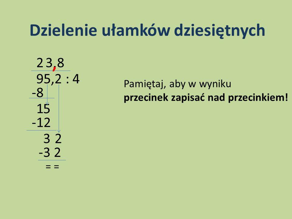 Dzielenie ułamków dziesiętnych 3 6 5 : 0 5 =,,,,36,5: 5 2810 4 : 0 1 2 =,,,,2810,4 : 12 Aby podzielić ułamki dziesiętne, trzeba najpierw przesunąć przecinki w prawą stronę w obu liczbach o tyle miejsc, ile miejsc po przecinku ma dzielnik.