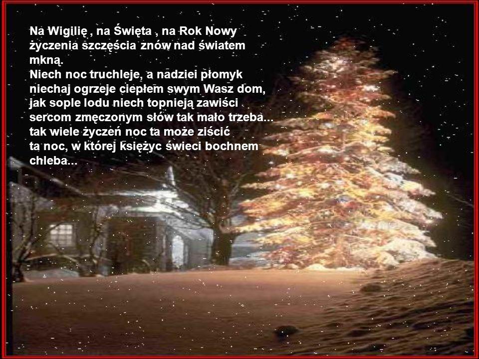 Niechaj Boże Narodzenie stępi wszelkich bólów lody, niech usunie wszystkie troski, a otworzy szczęścia grody, niechaj przy najlepszym zdrowiu życie sz