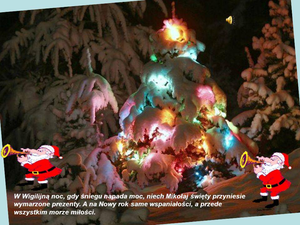 W Wigilijną noc, gdy śniegu napada moc, niech Mikołaj święty przyniesie wymarzone prezenty. A na Nowy rok same wspaniałości, a przede wszystkim morze
