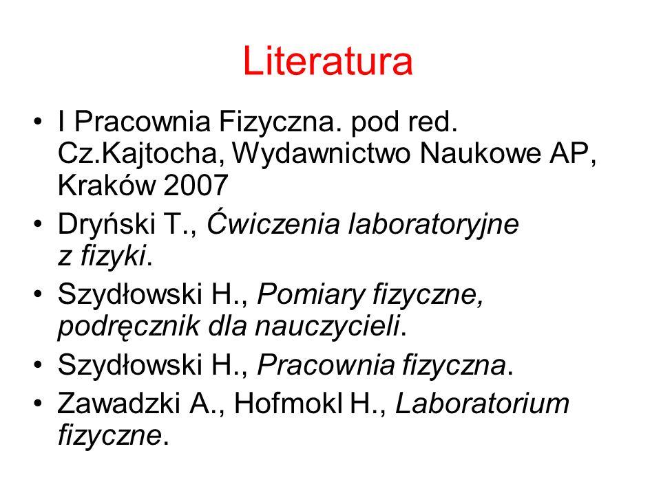 Literatura I Pracownia Fizyczna. pod red. Cz.Kajtocha, Wydawnictwo Naukowe AP, Kraków 2007 Dryński T., Ćwiczenia laboratoryjne z fizyki. Szydłowski H.