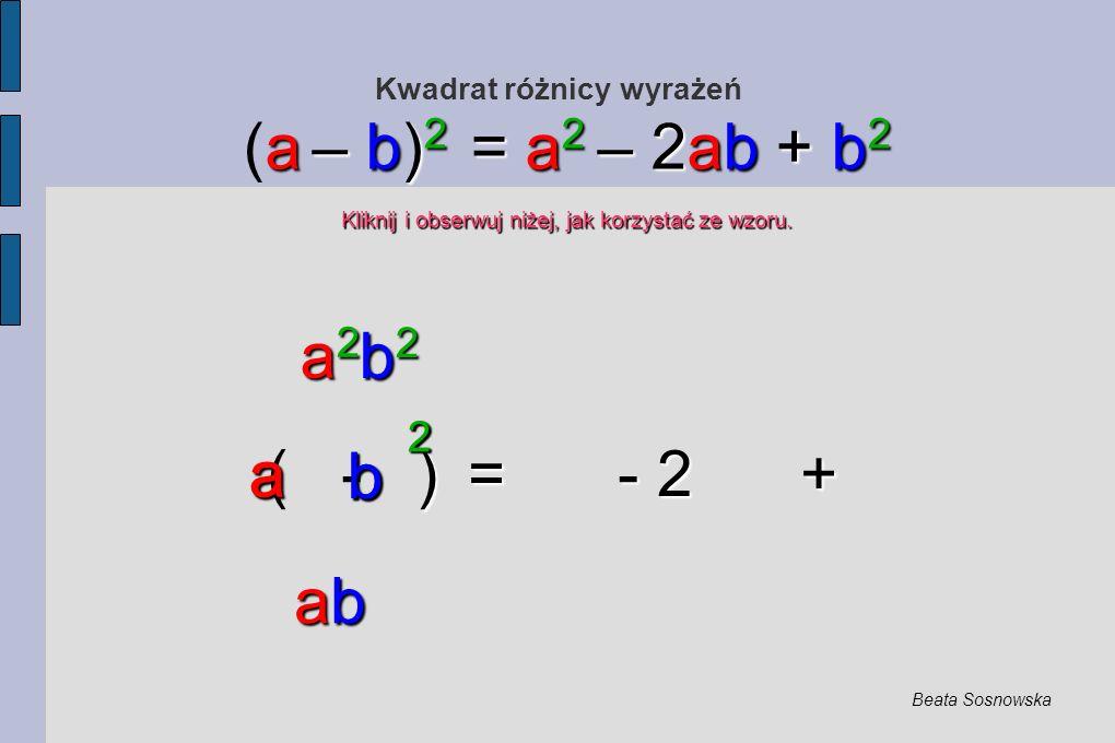 Kwadrat różnicy wyrażeń ) = - 2 + ( - ) = - 2 + a – b) 2 = a 2 – 2ab + b 2 (a – b) 2 = a 2 – 2ab + b 2 Kliknij i obserwuj niżej, jak korzystać ze wzoru.