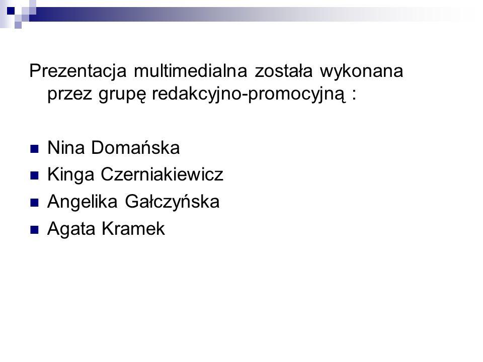 Prezentacja multimedialna została wykonana przez grupę redakcyjno-promocyjną : Nina Domańska Kinga Czerniakiewicz Angelika Gałczyńska Agata Kramek