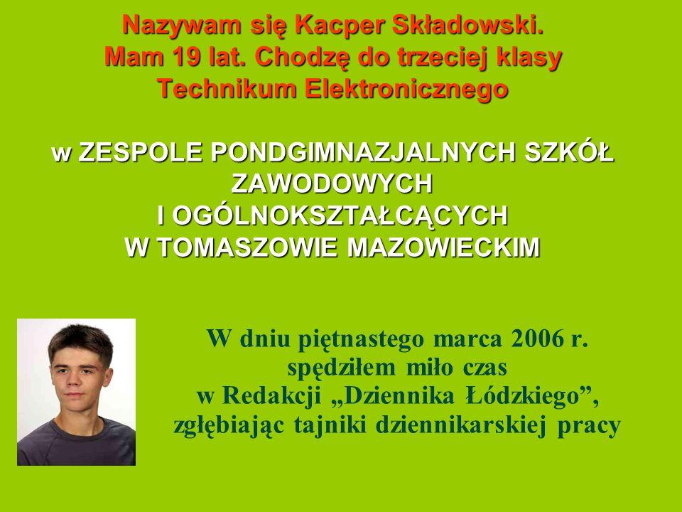 Nazywam się Kacper Składowski. Mam 19 lat.