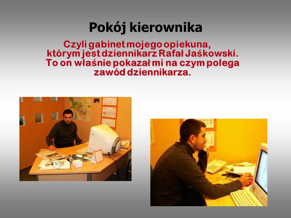 Czyli gabinet mojego opiekuna, którym jest dziennikarz Rafa ł Rafa ł Ja ś kowski.