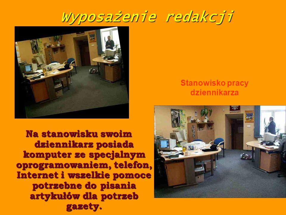 Wyposażenie redakcji Na stanowisku swoim dziennikarz posiada komputer ze specjalnym oprogramowaniem, telefon, Internet i wszelkie pomoce potrzebne do pisania artykułów dla potrzeb gazety.