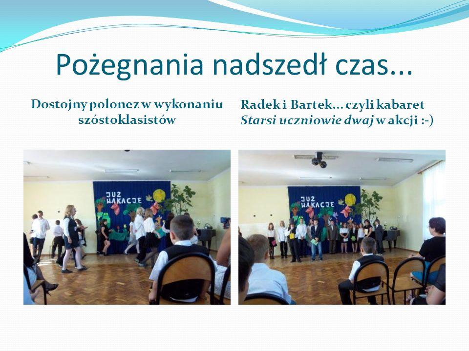 Pożegnania nadszedł czas... Dostojny polonez w wykonaniu szóstoklasistów Radek i Bartek... czyli kabaret Starsi uczniowie dwaj w akcji :-)