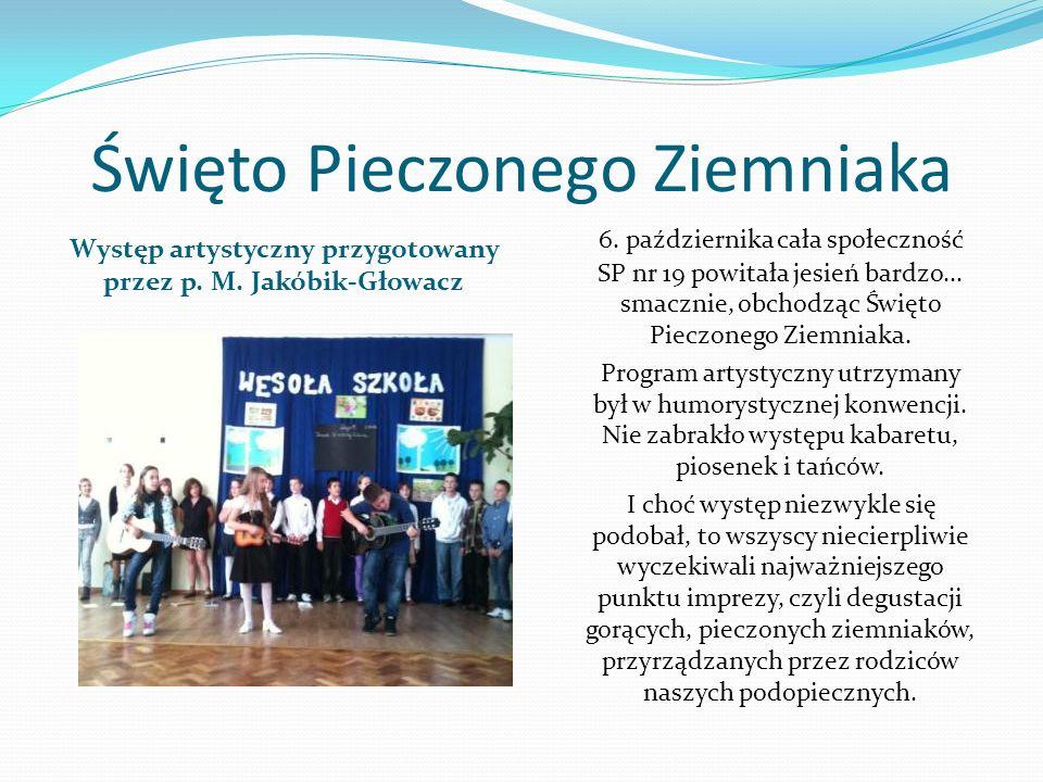 Święto Pieczonego Ziemniaka Występ artystyczny przygotowany przez p. M. Jakóbik-Głowacz 6. października cała społeczność SP nr 19 powitała jesień bard