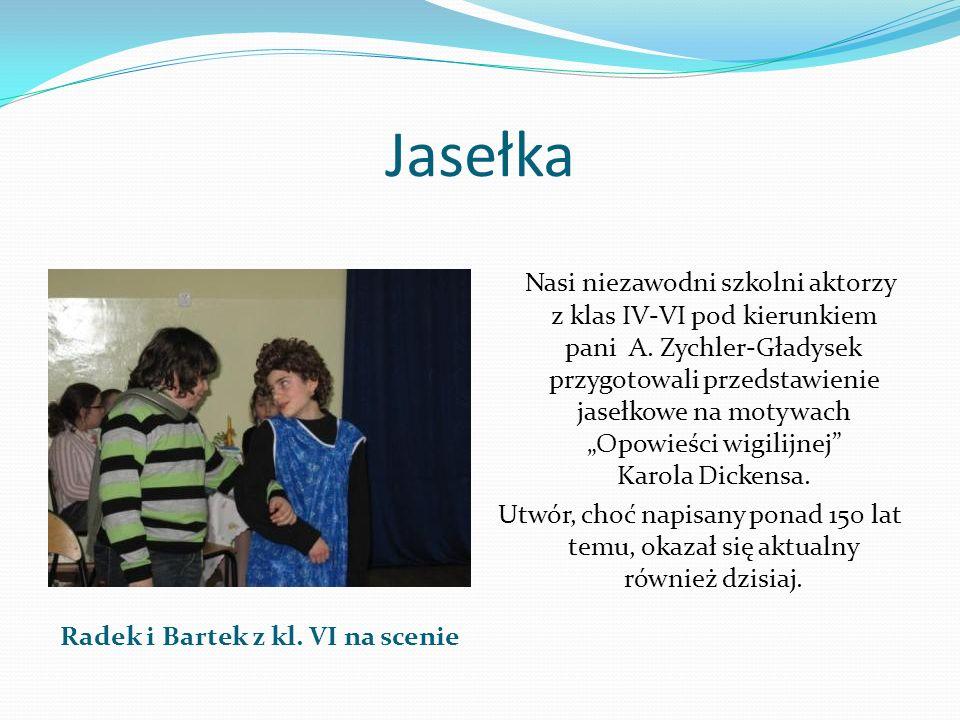 Jasełka Radek i Bartek z kl. VI na scenie Nasi niezawodni szkolni aktorzy z klas IV-VI pod kierunkiem pani A. Zychler-Gładysek przygotowali przedstawi