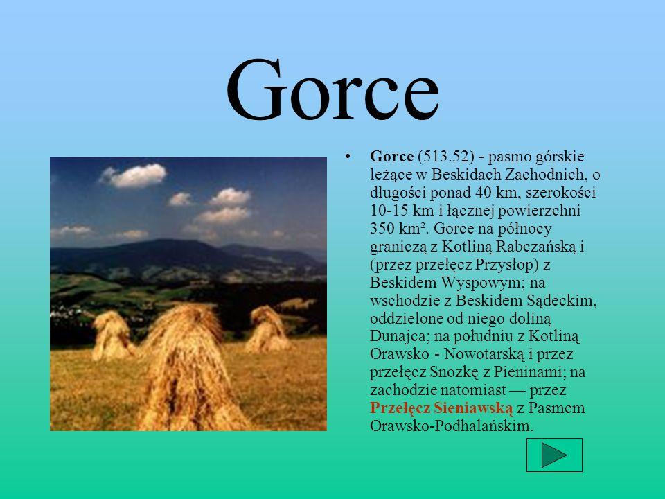 Gorce Gorce (513.52) - pasmo górskie leżące w Beskidach Zachodnich, o długości ponad 40 km, szerokości 10-15 km i łącznej powierzchni 350 km². Gorce n