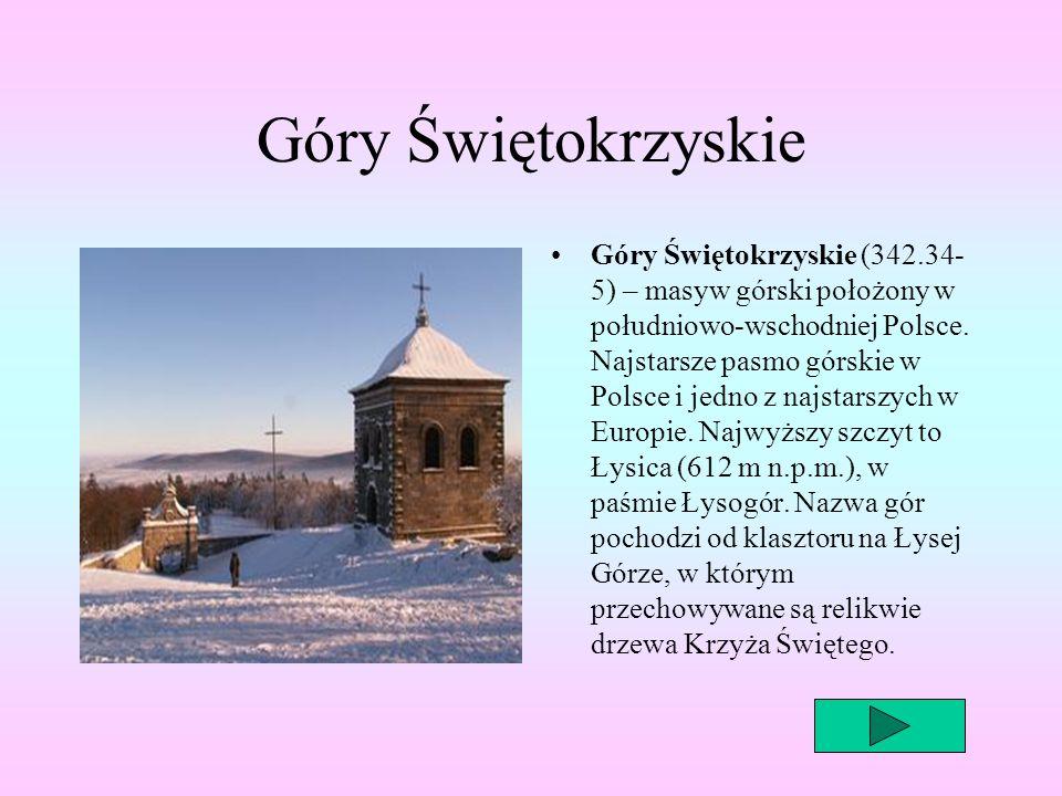 Góry Świętokrzyskie Góry Świętokrzyskie (342.34- 5) – masyw górski położony w południowo-wschodniej Polsce. Najstarsze pasmo górskie w Polsce i jedno