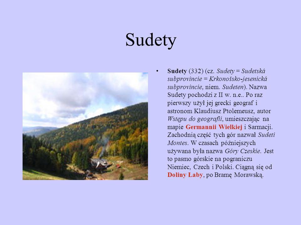 Sudety Sudety (332) (cz. Sudety = Sudetská subprovincie = Krkonošsko-jesenická subprovincie, niem. Sudeten). Nazwa Sudety pochodzi z II w. n.e.. Po ra