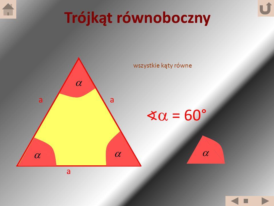 a a a wszystkie kąty równe = 60° Trójkąt równoboczny