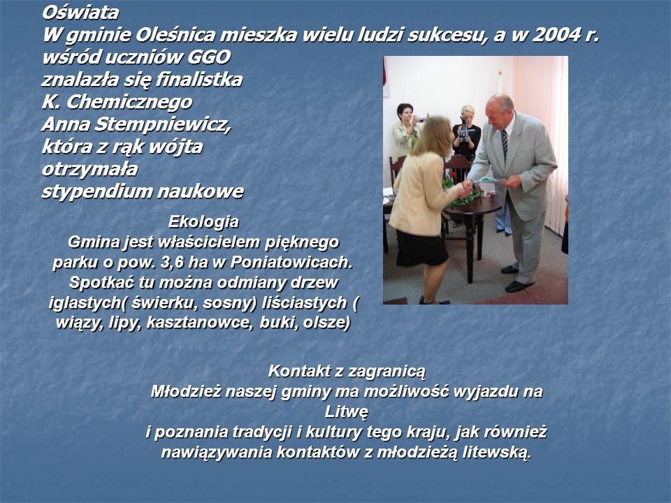 Oświata W gminie Oleśnica mieszka wielu ludzi sukcesu, a w 2004 r. wśród uczniów GGO znalazła się finalistka K. Chemicznego Anna Stempniewicz, która z