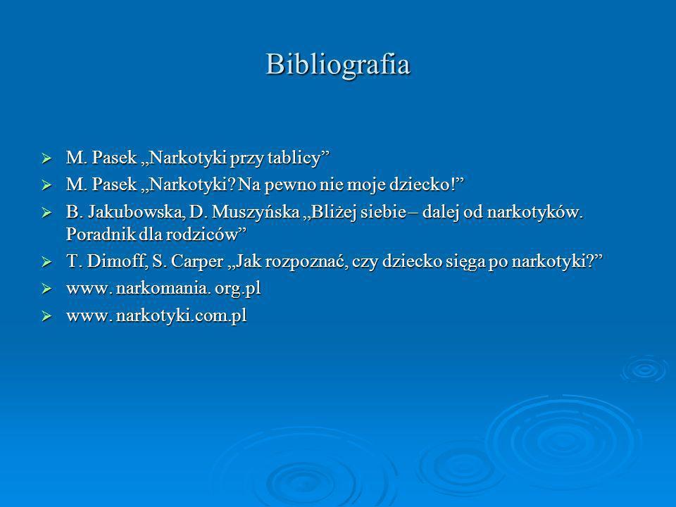 Bibliografia M. Pasek Narkotyki przy tablicy M. Pasek Narkotyki przy tablicy M. Pasek Narkotyki? Na pewno nie moje dziecko! M. Pasek Narkotyki? Na pew
