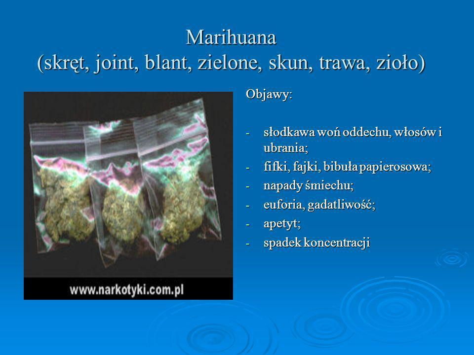Marihuana (skręt, joint, blant, zielone, skun, trawa, zioło) Objawy: - słodkawa woń oddechu, włosów i ubrania; - fifki, fajki, bibuła papierosowa; - n