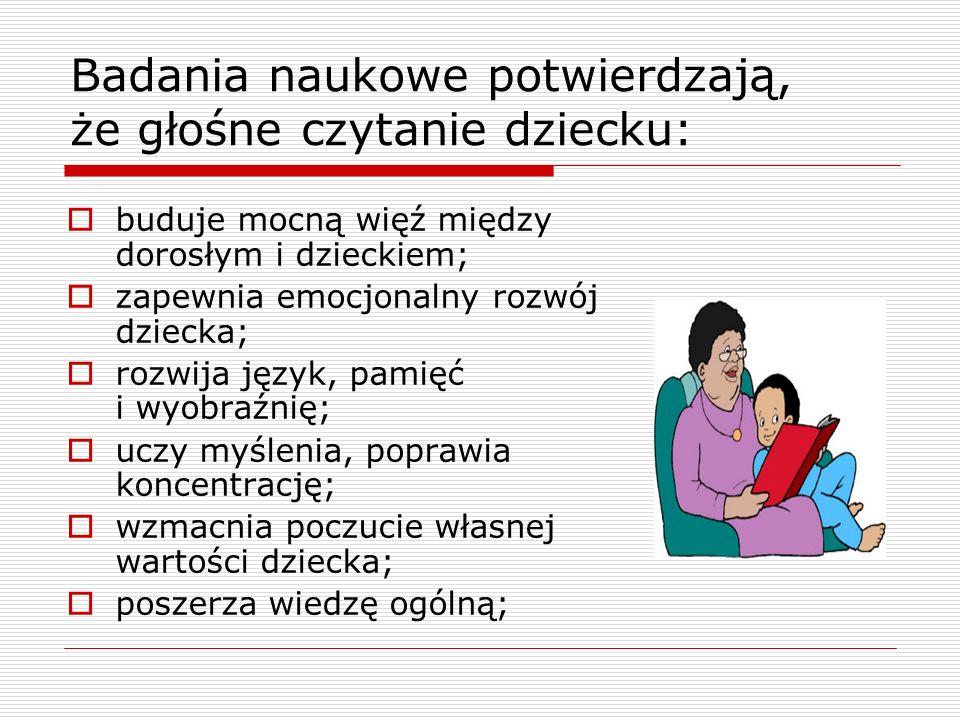 Badania naukowe potwierdzają, że głośne czytanie dziecku: buduje mocną więź między dorosłym i dzieckiem; zapewnia emocjonalny rozwój dziecka; rozwija