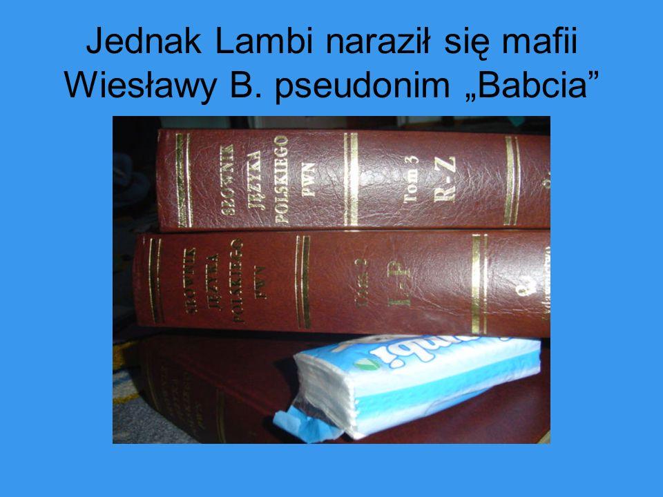 Jednak Lambi naraził się mafii Wiesławy B. pseudonim Babcia