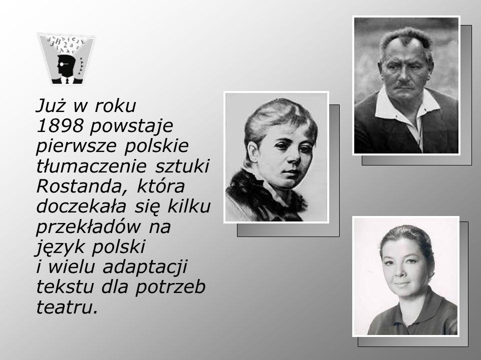 Już w roku 1898 powstaje pierwsze polskie tłumaczenie sztuki Rostanda, która doczekała się kilku przekładów na język polski i wielu adaptacji tekstu d