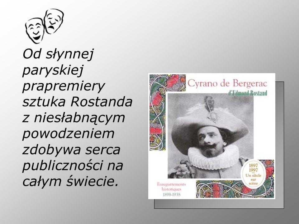 Od słynnej paryskiej prapremiery sztuka Rostanda z niesłabnącym powodzeniem zdobywa serca publiczności na całym świecie.