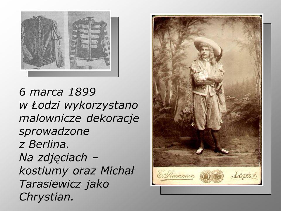 6 marca 1899 w Łodzi wykorzystano malownicze dekoracje sprowadzone z Berlina. Na zdjęciach – kostiumy oraz Michał Tarasiewicz jako Chrystian.