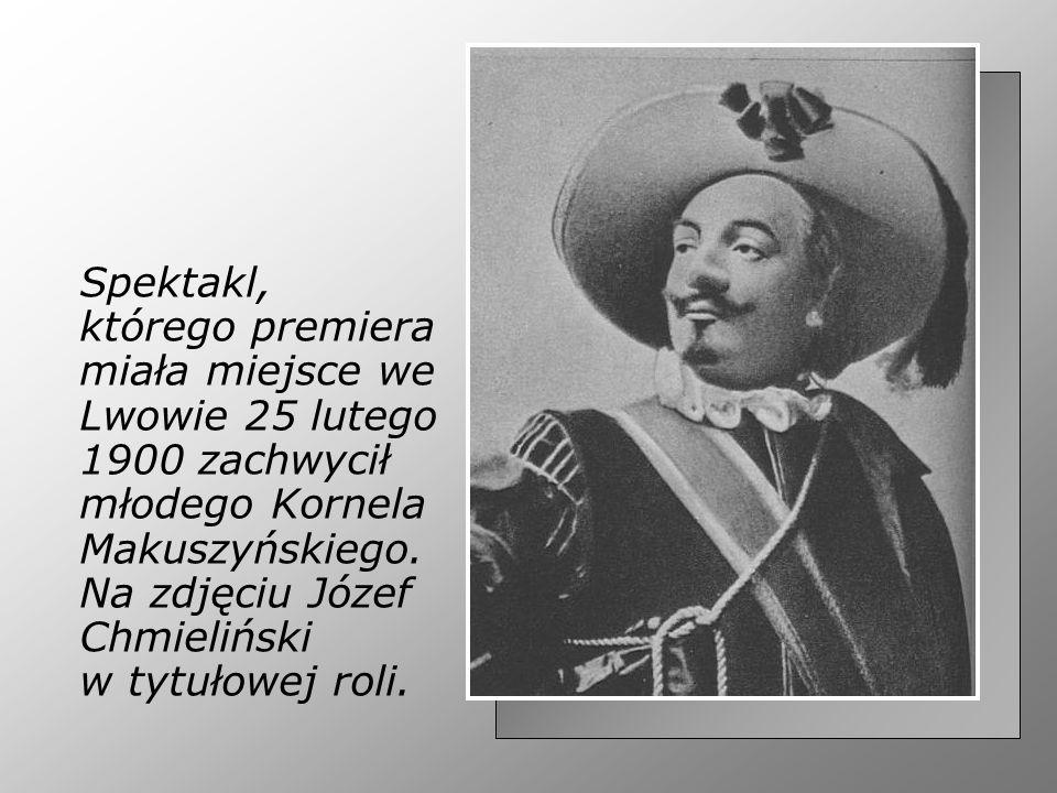 Spektakl, którego premiera miała miejsce we Lwowie 25 lutego 1900 zachwycił młodego Kornela Makuszyńskiego. Na zdjęciu Józef Chmieliński w tytułowej r