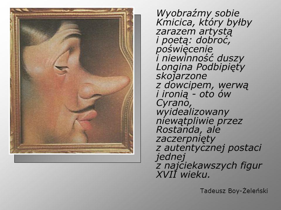 Wyobraźmy sobie Kmicica, który byłby zarazem artystą i poetą: dobroć, poświęcenie i niewinność duszy Longina Podbipięty skojarzone z dowcipem, werwą i