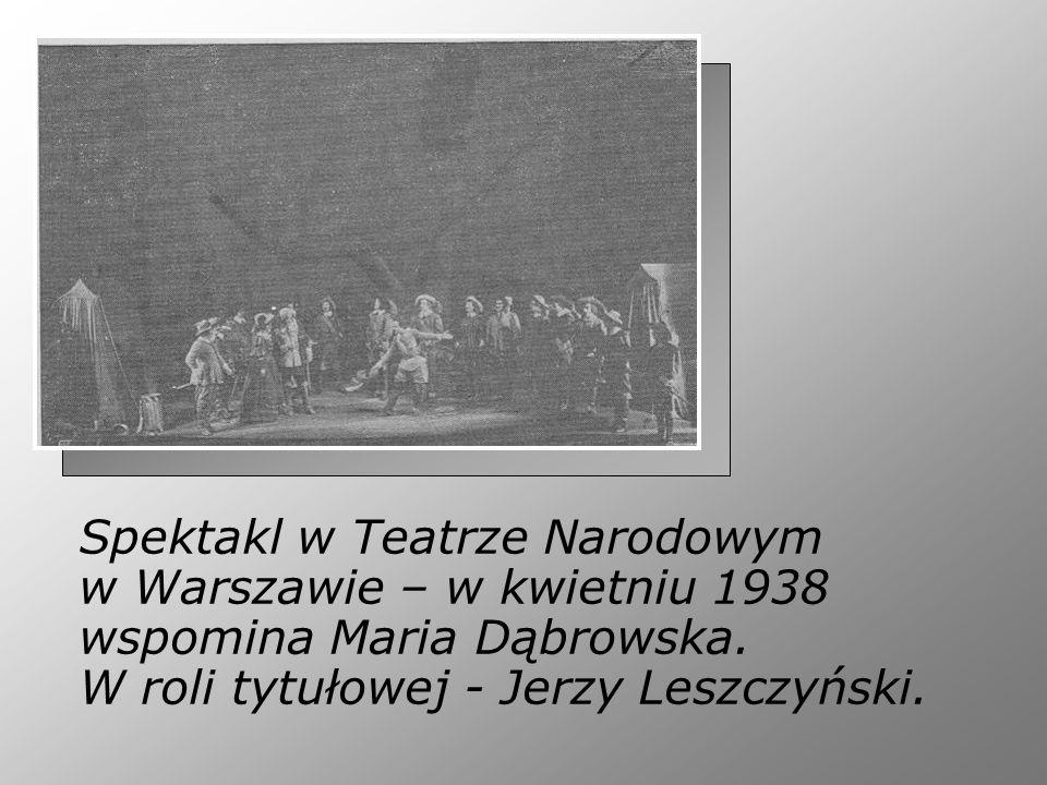 Spektakl w Teatrze Narodowym w Warszawie – w kwietniu 1938 wspomina Maria Dąbrowska. W roli tytułowej - Jerzy Leszczyński.
