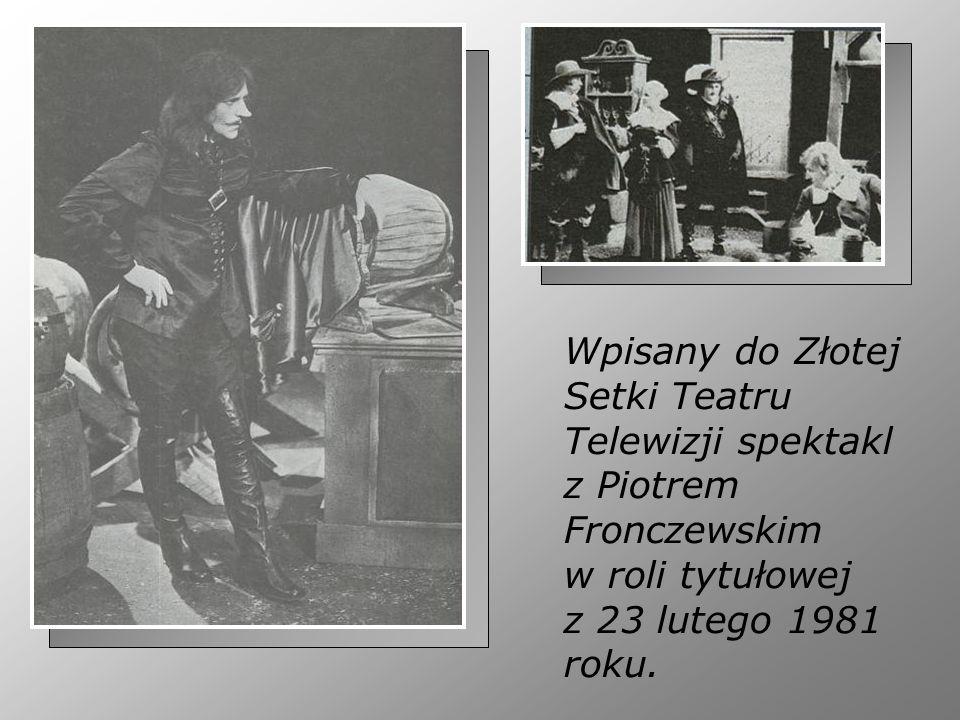 Wpisany do Złotej Setki Teatru Telewizji spektakl z Piotrem Fronczewskim w roli tytułowej z 23 lutego 1981 roku.