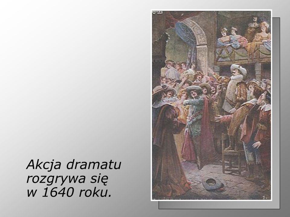 Akcja dramatu rozgrywa się w 1640 roku.