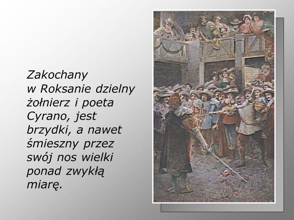 Dowiedziawszy się, że Roksana kocha pięknego Chrystiana de Neuvillette, Cyrano oddaje swój talent poetycki na usługi rywala, pisze kunsztowne listy miłosne, przesyłając egzaltowanej damie pośrednio swe wyznanie.