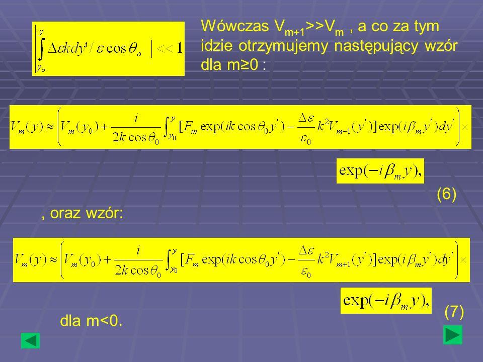 Wówczas V m+1 >>V m, a co za tym idzie otrzymujemy następujący wzór dla m0 :, oraz wzór: dla m<0. (6) (7)