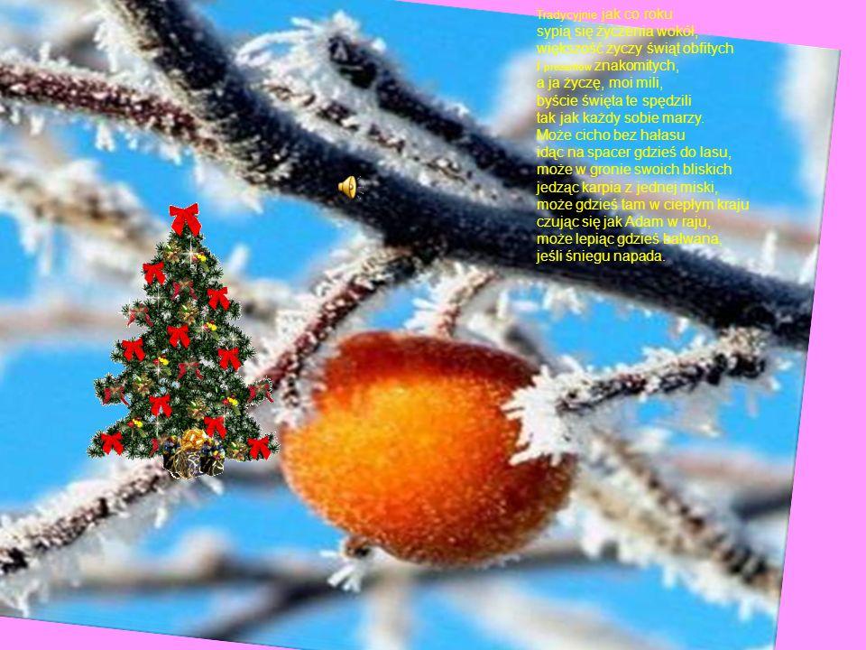 Tradycyjnie jak co roku sypią się życzenia wokół, większość życzy świąt obfitych i prezentów znakomitych, a ja życzę, moi mili, byście święta te spędz