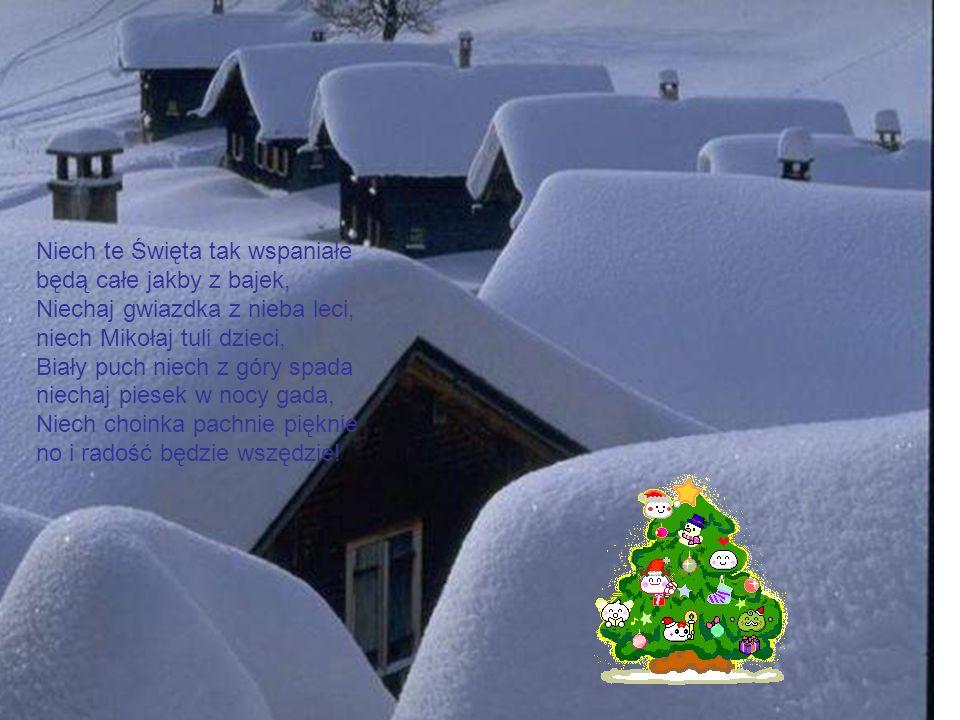 Niech te Święta tak wspaniałe będą całe jakby z bajek, Niechaj gwiazdka z nieba leci, niech Mikołaj tuli dzieci, Biały puch niech z góry spada niechaj